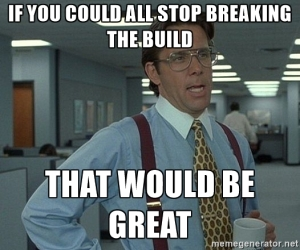 if-you-could-stop-breaking-the-build